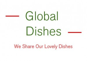 Global Dishes – – We Share Our Lovely Dishes